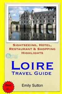 Loire Travel Guide: Sightseeing, Hotel, Restaurant & Shopping Highlights