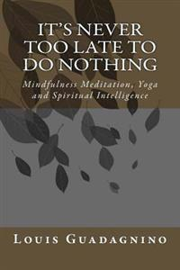 It's Never Too Late to Do Nothing: Mindfulness Meditation, Yoga and Spiritual Intelligence