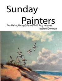 Sunday Painters: Flea Market, Garage Sale & Thrift Shop Treasures.