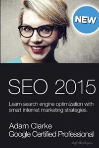 Search Engine Optimization 2015: Learn Seo with Smart Internet Marketing Strategies