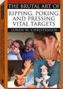 The Brutal Art of Ripping, Poking and Pressing Vital Targets