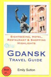 Gdansk Travel Guide: Sightseeing, Hotel, Restaurant & Shopping Highlights