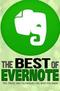 Evernote: The Best of Evernote, Tips, Tricks and Techniques You Wish You Knew