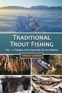 Traditional Trout Fishing: Fishing for Survival in the North
