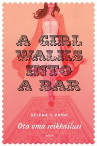 A Girl walks into a Bar - Ota oma seikkailusi