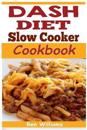 Dash Diet Slow Cooker Cookbook: A 7-Day-7lbs Dash Diet Plan: 37 Delicious Dash Diet Slow Cooker Recipes to Help Lower Your Blood Pressure, Lose Weight