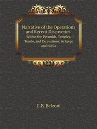 Narrative of the Operations and Recent Discoveries Within the Pyramids, Temples, Tombs, and Excavations, in Egypt and Nubia