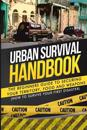 Urban Survival Handbook: The Beginners Guide to Securing Your Territory, Food and Weapons