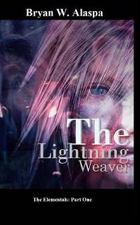 The Lightning Weaver: The Elementals Part One