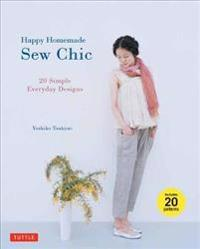 Happy Homemade: Sew Chic: 20 Simple Everyday Designs (Tuttle Sewing Books)