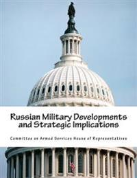 Russian Military Developments and Strategic Implications