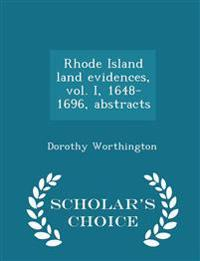 Rhode Island Land Evidences, Vol. I, 1648-1696, Abstracts - Scholar's Choice Edition