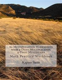 60 Multiplication Worksheets with 4-Digit Multiplicands, 4-Digit Multipliers: Math Practice Workbook