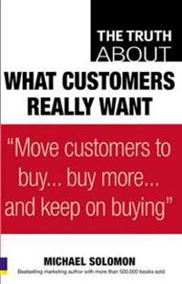 The Truth About What Customers Really Want