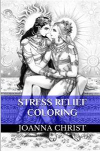 Stress Relief Coloring: Stress Relief Coloring Books for Adults (Relaxation, Calm and Zen)