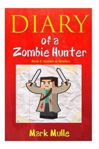 Diary of a Zombie Hunter (Book 2): Zombie or Griefers (an Unofficial Minecraft Book for Kids Age 9-12)