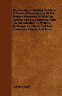 Oxy-Acetylene Welding Practice; A Practical Presentation of the Modern Processes of Welding, Cutting, and Lead Burning, with Special Attention to Weld