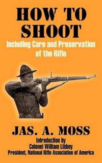 How to Shoot: Including Care and Preservation of the Rifle