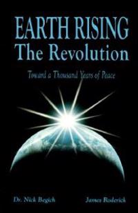 Earth Rising: The Revolution: Toward a Thousand Years of Peace