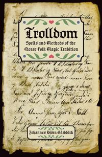 Trolldom : spells and methods of the norse folk magic tradition