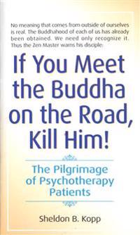 If You Meet the Buddha on the Road, Kill Him!