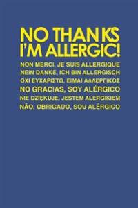 No Thanks, Im Allergic!: How to Communicate Your Allergies in 30] Languages