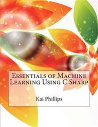 Essentials of Machine Learning Using C Sharp