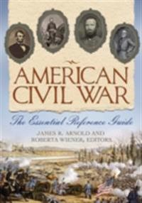 American Civil War: The Essential Reference Guide