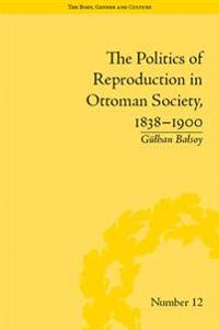 Politics of Reproduction in Ottoman Society, 1838-1900