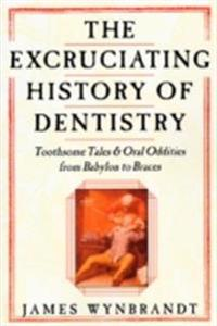 Excruciating History of Dentistry
