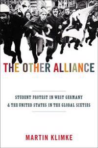 Other Alliance: Student Protest in West Germany and the United States in the Global Sixties