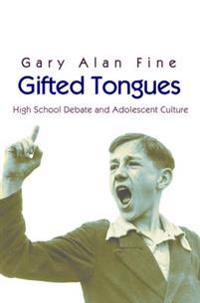 Gifted Tongues: High School Debate and Adolescent Culture