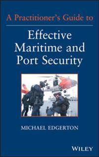 Practitioner's Guide to Effective Maritime and Port Security