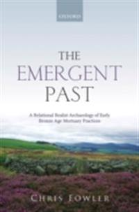 Emergent Past: A Relational Realist Archaeology of Early Bronze Age Mortuary Practices