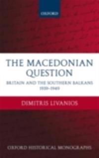 Macedonian Question Britain and the Southern Balkans 1939-1949