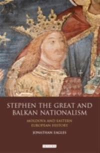 Stephen the Great and Balkan Nationalism