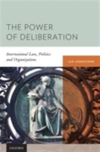 Power of Deliberation: International Law, Politics and Organizations