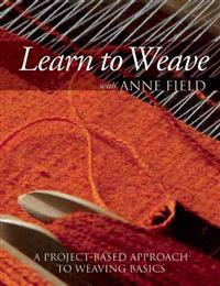 Learn to Weave with Anne Field: A Project-Based Approach to Weaving Basics