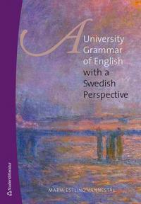 A University Grammar of English - - with a Swedish Perspective