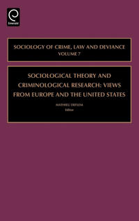 Sociological Theory and Criminological Research: Views from Europe and the United States