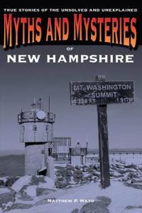 Myths and Mysteries of New Hampshire: True Stories of the Unsolved and Unexplained