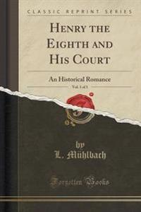 Henry the Eighth and His Court, Vol. 1 of 1
