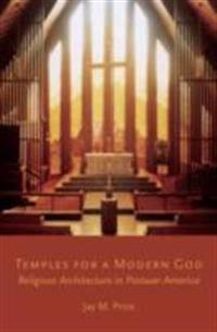 Temples for a Modern God: Religious Architecture in Postwar America