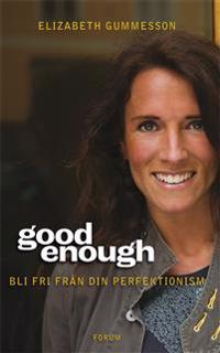 Good enough: Bli fri från din perfektionism