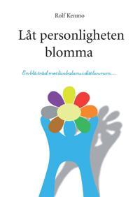 Låt personligheten blomma av Rolf Kenmo