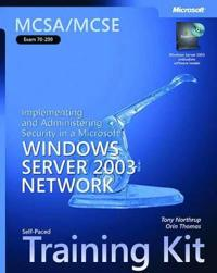 McSa/MCSE Self-Paced Training Kit (Exam 70-299): Implementing and Administering Security in a Microsoft Windows Server 2003 Network: Implementing and