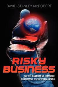 Risky Business: The Use, Management, Transport and Disposal of Asbestos in Ontario