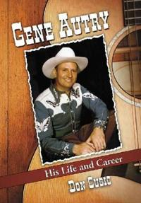Gene Autry: His Life and Career