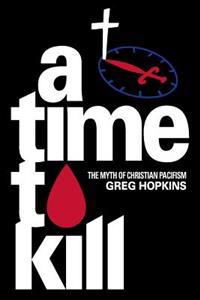 A Time to Kill: The Myth of Christian Pacifism