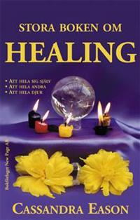 Stora boken om healing : att hela sig själv, att hela andra, att hela djur